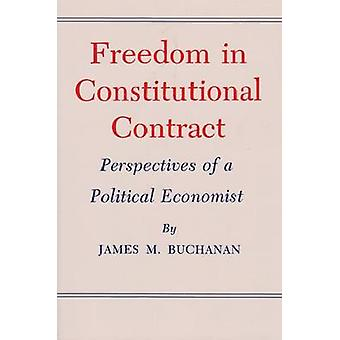 Freedom in Constitutional Contract Perspectives of a Political Economist by Buchanan & James M.