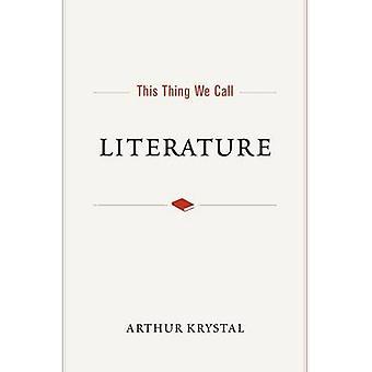 Essa coisa que chamamos de literatura por Arthur Krystal - livro 9780190272371