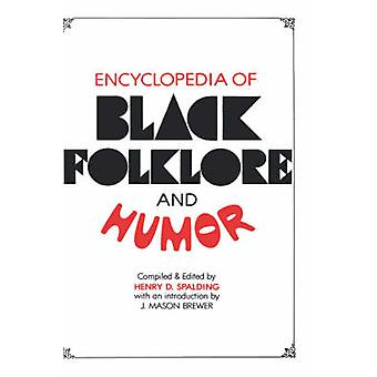 Encyclopedia of Black Folklore and Humor by Spalding & Henry D.