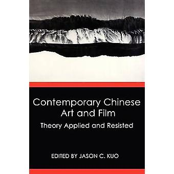 Contemporary Chinese Art and Film Theory Applied and Resisted by Kuo & Jason C.