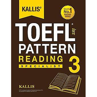 Kallis TOEFL iBT Pattern Reading 3 Specialist College Test Prep 2016  Study Guide Book  Practice Test  Skill Building  TOEFL iBT 2016 by KALLIS