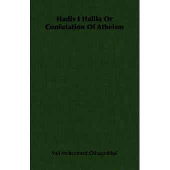 Hadis I Halila Or Confutation Of Atheism by Chhaganbhai & Vali Mohammed