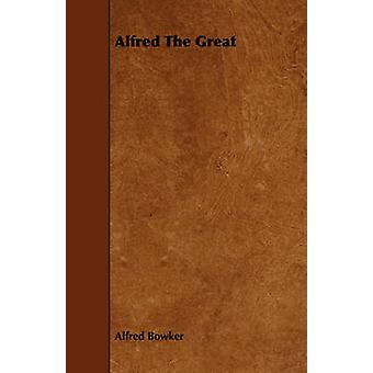 Alfred The Great by Bowker & Alfred