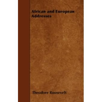 African and European Addresses by Roosevelt & Theodore