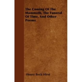 The Coming Of The Mammoth The Funeral Of Time And Other Poems by Hirst & Henry Beck