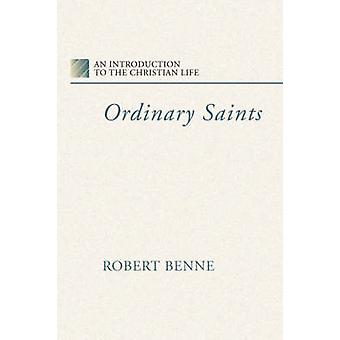 Ordinary Saints An Introduction to the Christian Life by Benne & Robert