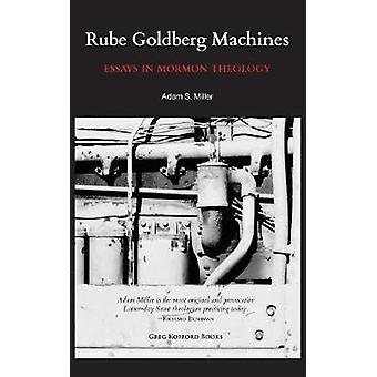 Rube Goldberg Machines Essays in Mormon Theology by Miller & Adam