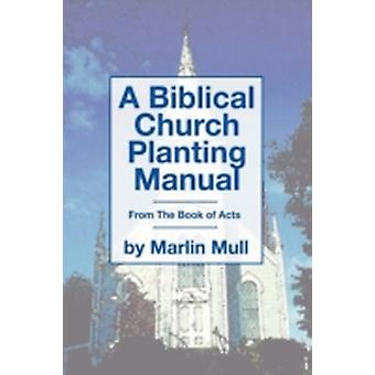 A Biblical Church Planting Manual From the Book of Acts by Mull & Marlin
