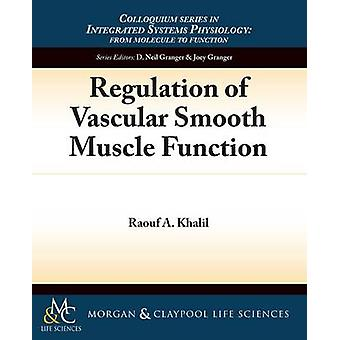 Regulation of Vascular Smooth Muscle Function by Khalil & Raouf A.