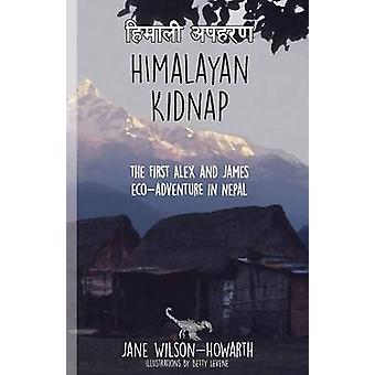 Himalayan Kidnap The First Alex and James EcoAventure in Nepal by WilsonHowarth & Jane