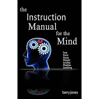 The Instruction Manual For The Mind by Jones & Barry