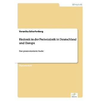 Hedonik in der Preisstatistik in Deutschland und EuropaEine praxisorientierte Studie by Scharfenberg & Veronika