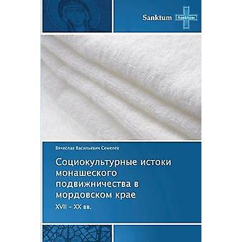 Sotsiokulturnye Istoki Monasheskogo Podvizhnichestva V Mordovskom Krae by Semelyev Vyacheslav Vasilevich