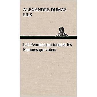 Les Femmes qui tuent et les Femmes qui votent by Dumas fils & Alexandre