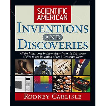Scientific American Inventions and Discoveries All the Milestones in IngenuityFrom the Discovery of Fire to the Invention of the Microwave Oven by Carlisle & Rodney