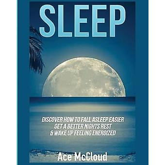Sleep Discover How To Fall Asleep Easier Get A Better Nights Rest  Wake Up Feeling Energized by McCloud & Ace