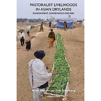 Pastoralist Livelihoods in Asian Drylands Environment Governance and Risk by Ahearn & Ariell