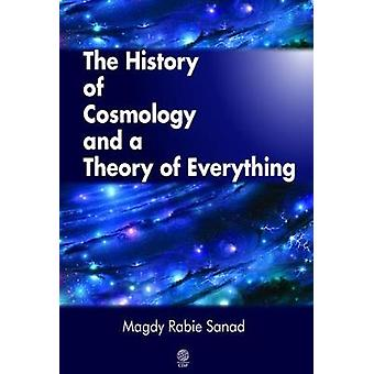 The History of Cosmology and a Theory of Everything by Sanad & Magdy Rabie