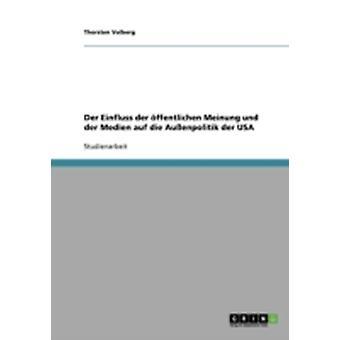 Der Einfluss der ffentlichen Meinung und der Medien auf die Auenpolitik der USA by Volberg & Thorsten