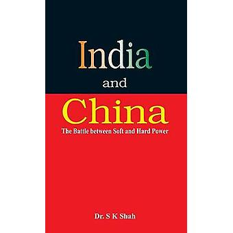 India and China The Battle between Soft and Hard Power by Shah & Dr. S K