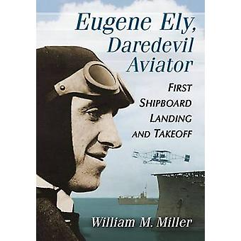 Eugene Ely - Daredevil Aviator - First Shipboard Landing and Takeoff b
