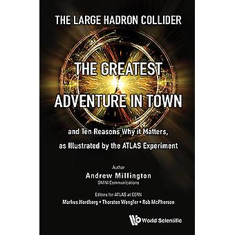 Large Hadron Collider - The - The Greatest Adventure In Town And Ten R