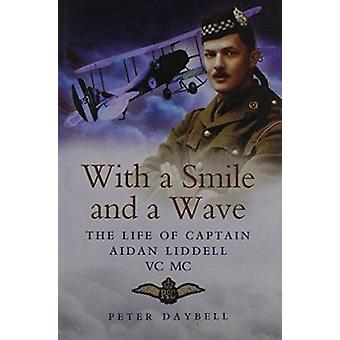 With a Smile and a Wave - The Life of Captain Aidan Liddell VC -MC by