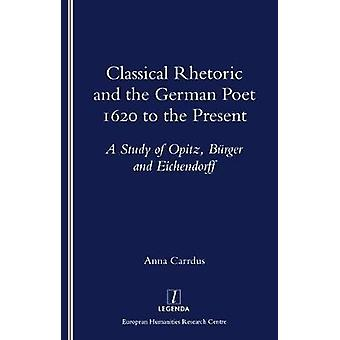 Classical Rhetoric and the German Poet - 1620 to the Present - Study o