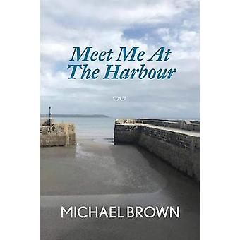 Meet Me At The Harbour by Michael Brown - 9781912477739 Book