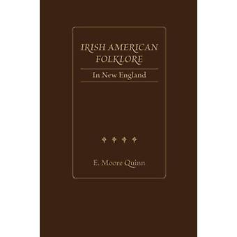 Irish American Folklore in New England by E.Moore Quinn - 97819309018