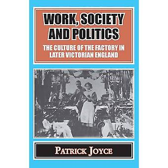 Work - Society and Politics - The Culture of the Factory in Later Vict