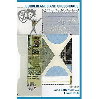 Borderlands and Crossroads - Writing the Motherland by Laurie Kruk - 9