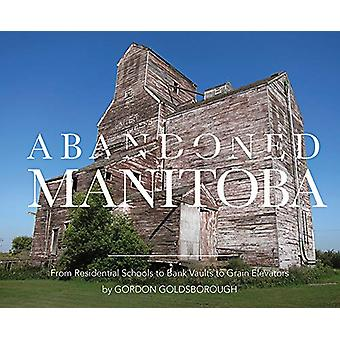 Abandoned Manitoba - From Residential Schools to Bank Vaults to Grain