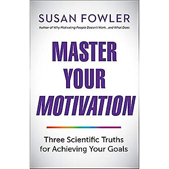Master Your Motivation - Three Scientific Truths for Achieving Your Go