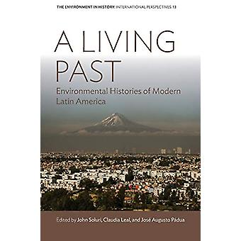 A Living Past - Environmental Histories of Modern Latin America by Joh