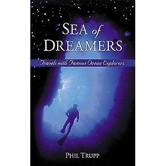 Sea of Dreamers - Travels with Famous Ocean Explorers by Philip Z. Tru