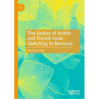 The Syntax of Arabic and French Code Switching in Morocco by Aabi & Mustapha