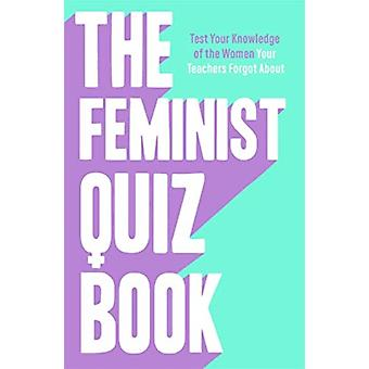 The Feminist Quiz Book by MeadesWilliams & SianBrown & Laura