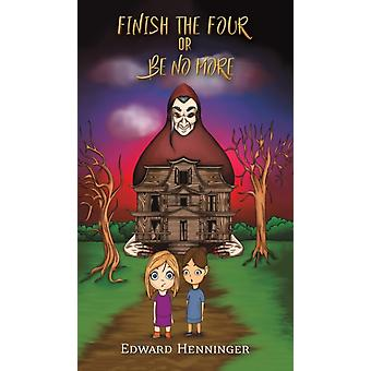 FINISH THE FOUR OR BE NO MORE by HENNINGER & EDWARD
