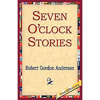 Seven O'Clock Stories by Robert Gordon Anderson - 9781421801834 Book
