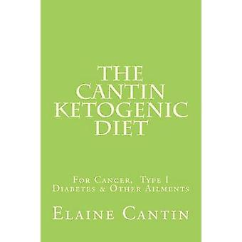 The Cantin Ketogenic Diet - For Cancer - Type 1 & 2 Diabetes - Epileps
