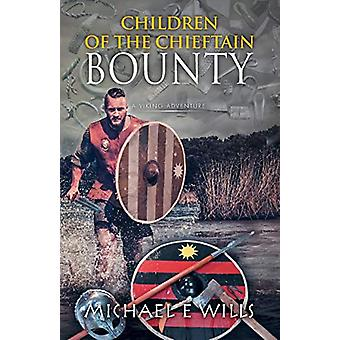 Children of the Chieftain - Bounty by Michael E Wills - 9781781326046