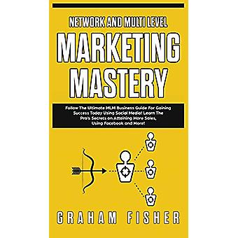 Network and Multi Level Marketing Mastery - Follow The Ultimate MLM Bu