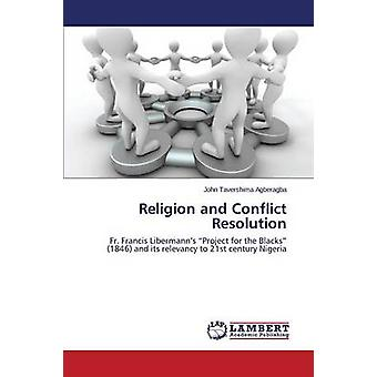 Religion and Conflict Resolution by Agberagba John Tavershima - 97836