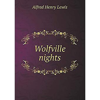 Wolfville Nights by Alfred Henry Lewis - 9785519302012 Book