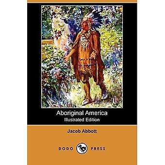 Aboriginal America (Illustrated Edition)
