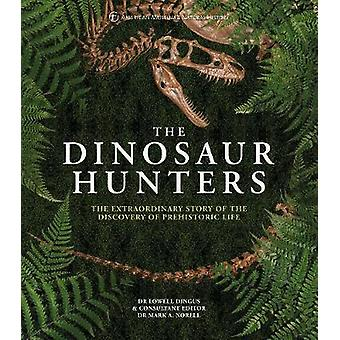 The Dinosaur Hunters The Extraordinary Story of the Discovery of Prehistoric Life