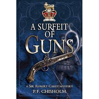 Surfeit of Guns  A Sir Robert Carey Mystery by P F Chisholm