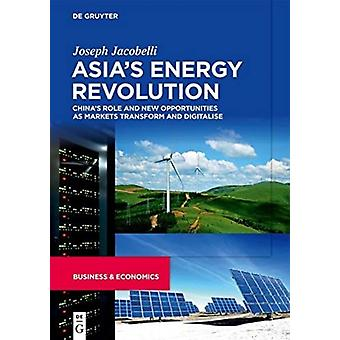 Asias Energy Revolution Chinas Role  New Opportunities as Markets Transform  Digitalise by Joseph Jacobelli