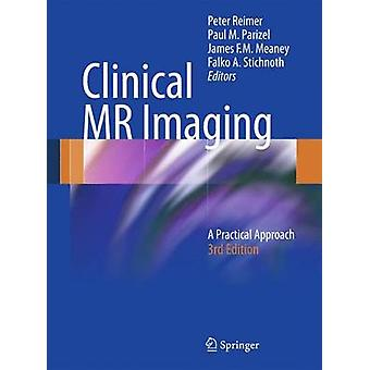 Clinical MR Imaging by Edited by Peter Reimer & Edited by Paul M Parizel & Edited by James F M Meaney & Edited by Falko Alexander Stichnoth